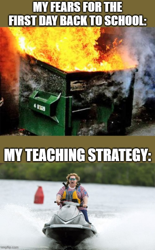 Teaching in 2020 |  MY FEARS FOR THE FIRST DAY BACK TO SCHOOL:; MY TEACHING STRATEGY: | image tagged in teaching | made w/ Imgflip meme maker