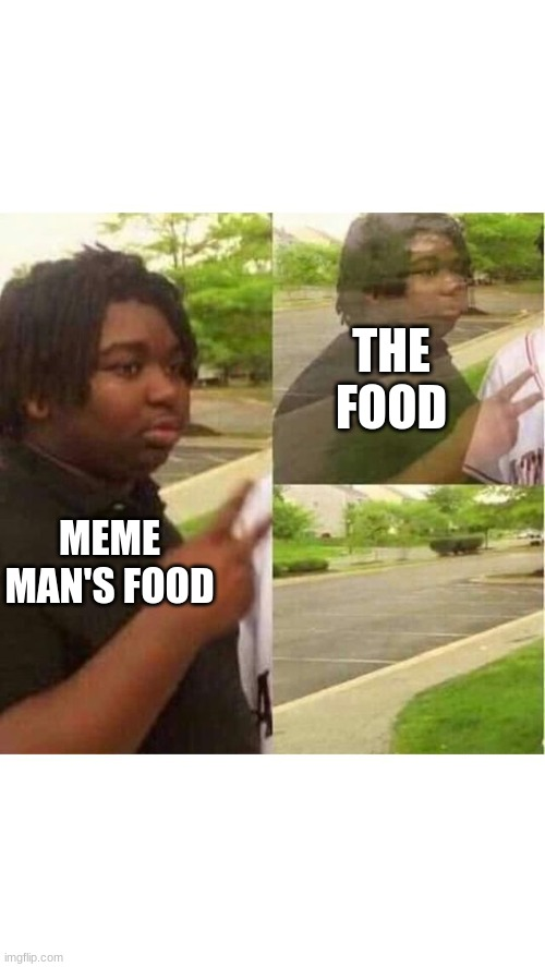 PEACE OUT | MEME MAN'S FOOD THE FOOD | image tagged in peace out | made w/ Imgflip meme maker