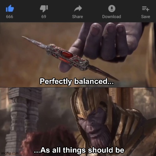 It would have been better if the like was 420 tho | image tagged in thanos perfectly balanced as all things should be,memes,youtube,likes | made w/ Imgflip meme maker