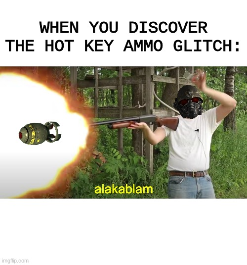 new vegas laser detonator explosions of '81 |  WHEN YOU DISCOVER THE HOT KEY AMMO GLITCH: | image tagged in fallout new vegas,kaboom | made w/ Imgflip meme maker