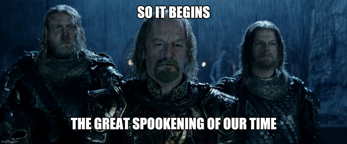 It's 60 days til Spooptober, y'all!! |  SO IT BEGINS; THE GREAT SPOOKENING OF OUR TIME | image tagged in theoden lord of the rings and so it begins,spooptober,spooktober,october,halloween,2020 | made w/ Imgflip meme maker