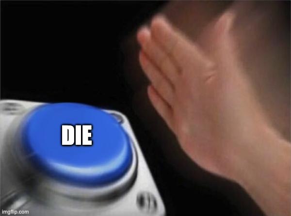 Blank Nut Button Meme | DIE | image tagged in memes,blank nut button | made w/ Imgflip meme maker