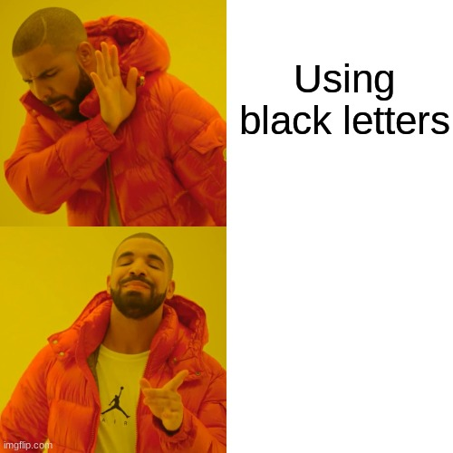 meme |  Using black letters; using white letters | image tagged in memes,drake hotline bling,black,white | made w/ Imgflip meme maker