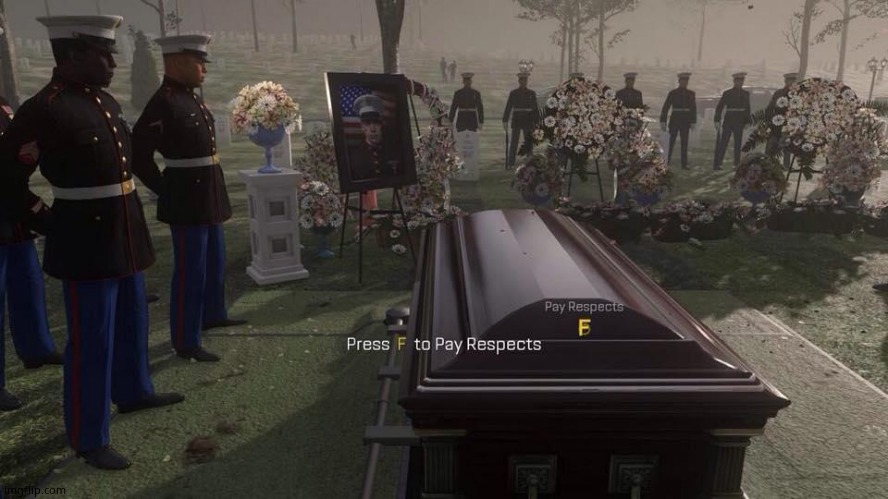 Press F to Pay Respects | image tagged in press f to pay respects | made w/ Imgflip meme maker