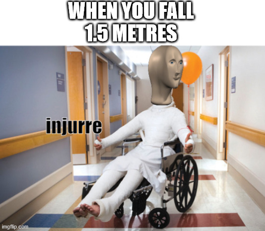 New Template!! |  WHEN YOU FALL 1.5 METRES | image tagged in meme man injury,new template | made w/ Imgflip meme maker