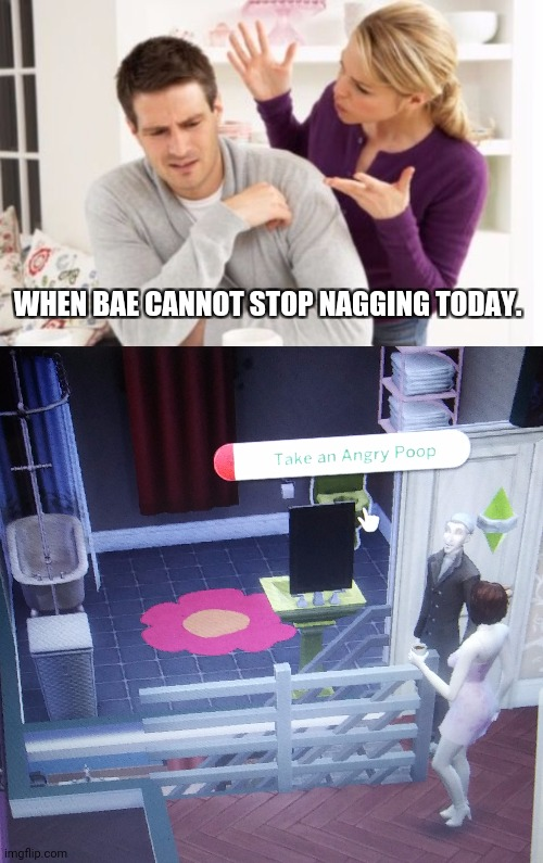 When you dip out. |  WHEN BAE CANNOT STOP NAGGING TODAY. | image tagged in arguing couple reverse soc,sims take an angry poop,yeah,sims,relationship,funny | made w/ Imgflip meme maker