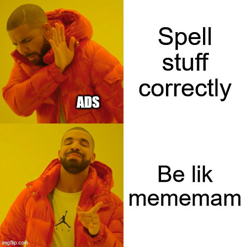 Mobile Ads... |  Spell stuff correctly; ADS; Be lik mememam | image tagged in memes,drake hotline bling | made w/ Imgflip meme maker