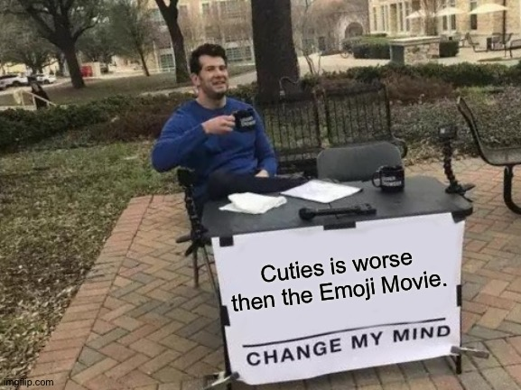I hate Cuties. |  Cuties is worse then the Emoji Movie. | image tagged in memes,change my mind,netflix,emoji movie,funny memes,cutie | made w/ Imgflip meme maker