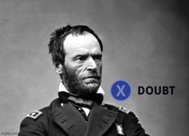 X doubt General Sherman | image tagged in x doubt general sherman,la noire press x to doubt,doubt,general,civil war,new template | made w/ Imgflip meme maker