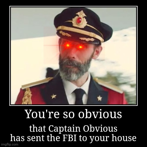 *Captain Obvious has stopped responding | You're so obvious | that Captain Obvious has sent the FBI to your house | image tagged in funny,demotivationals,captain obvious,fbi,hotel | made w/ Imgflip demotivational maker