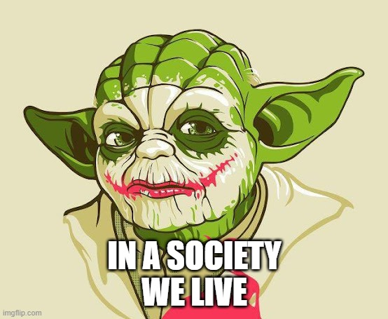 Serious, why so? |  IN A SOCIETY WE LIVE | image tagged in we live in a society,yoda,joker,in a society we live,star wars | made w/ Imgflip meme maker