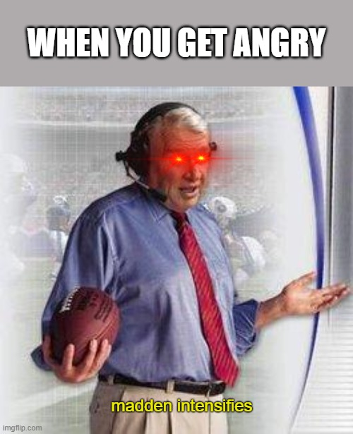 Hide the video paintbox |  WHEN YOU GET ANGRY; madden intensifies | image tagged in memes,madden,intensifies,angry | made w/ Imgflip meme maker