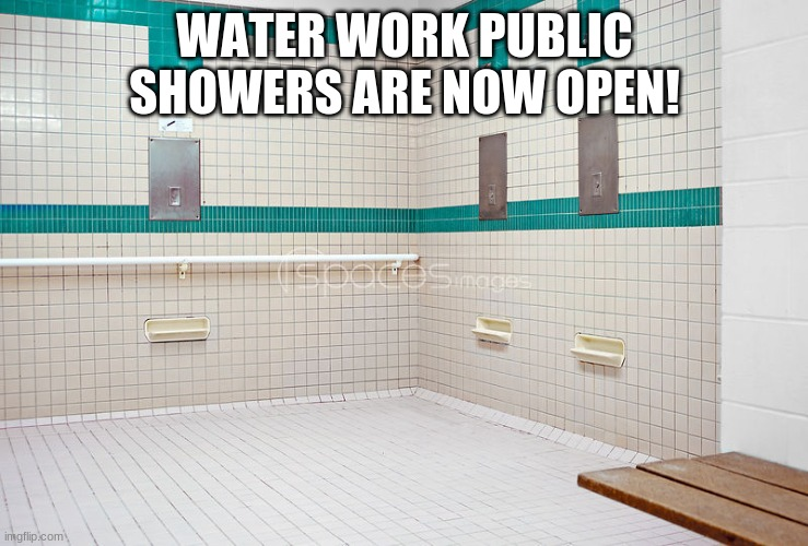 Mayor Cloudy: Dont use too much water! :D |  WATER WORK PUBLIC SHOWERS ARE NOW OPEN! | made w/ Imgflip meme maker