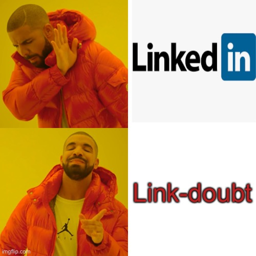 More garnish than a expensive meal. |  Link-doubt | image tagged in memes,drake hotline bling,linkedin,liars,lolz,laughing men in suits | made w/ Imgflip meme maker