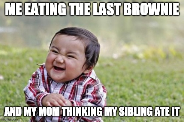 Evil Toddler Meme |  ME EATING THE LAST BROWNIE; AND MY MOM THINKING MY SIBLING ATE IT | image tagged in memes,evil toddler | made w/ Imgflip meme maker