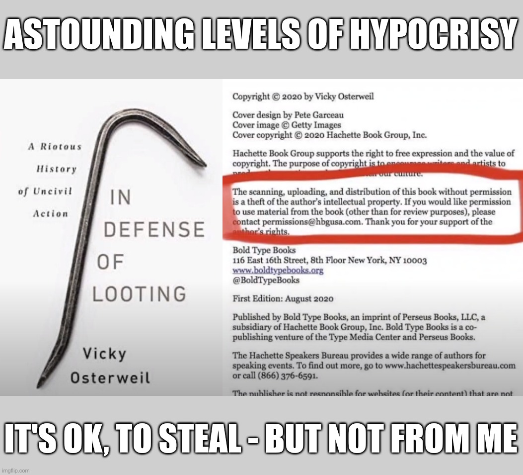 Modern Liberalism - If it weren't so frightening, it would be funny |  ASTOUNDING LEVELS OF HYPOCRISY; IT'S OK, TO STEAL - BUT NOT FROM ME | image tagged in liberal logic | made w/ Imgflip meme maker