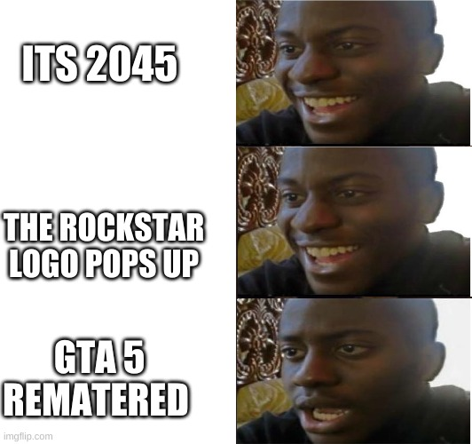 perfection |  ITS 2045; THE ROCKSTAR LOGO POPS UP; GTA 5 REMATERED | image tagged in dissapointed black guy | made w/ Imgflip meme maker