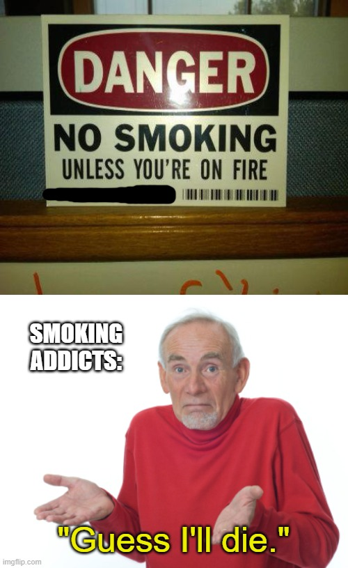 "Hey smokers, would you rather die in a fire while smoking or quit smoking? |  SMOKING ADDICTS:; ""Guess I'll die."" 