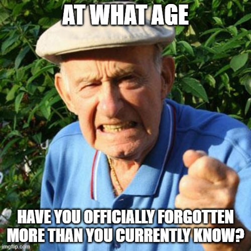 "When I watch Jeopardy after about half the questions I say, ""I used to know that!"" 