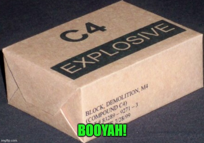 C4 | BOOYAH! | image tagged in c4 | made w/ Imgflip meme maker