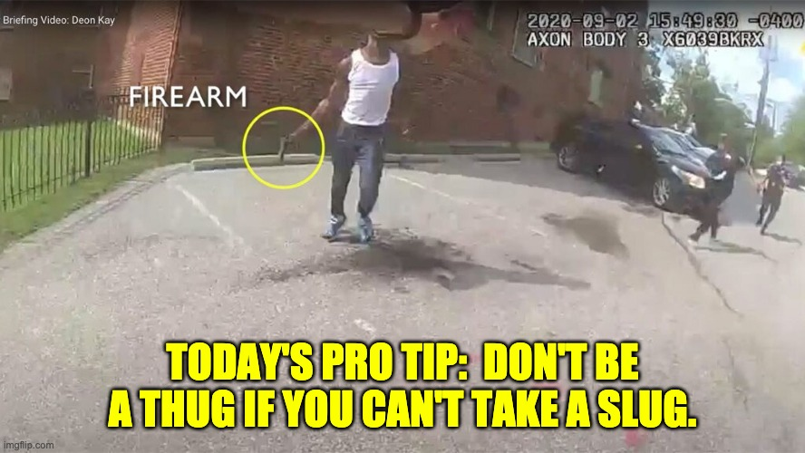 Looks justifiable to me. |  TODAY'S PRO TIP:  DON'T BE A THUG IF YOU CAN'T TAKE A SLUG. | image tagged in thug | made w/ Imgflip meme maker