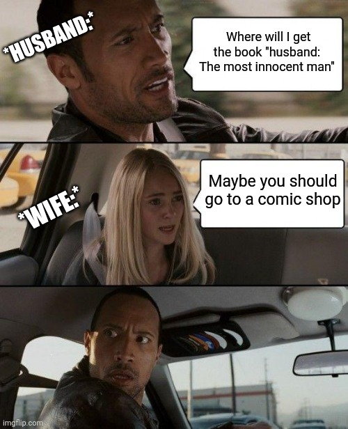 "Lol memes |  Where will I get the book ""husband: The most innocent man""; *HUSBAND:*; Maybe you should go to a comic shop; *WIFE:* 