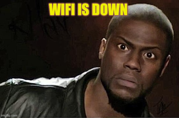 Kevin Hart Meme |  WIFI IS DOWN | image tagged in memes,kevin hart | made w/ Imgflip meme maker
