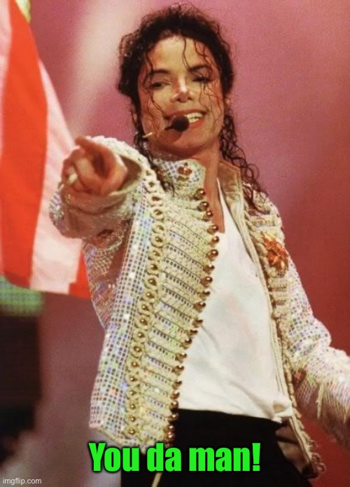 Michael Jackson Pointing | You da man! | image tagged in michael jackson pointing | made w/ Imgflip meme maker