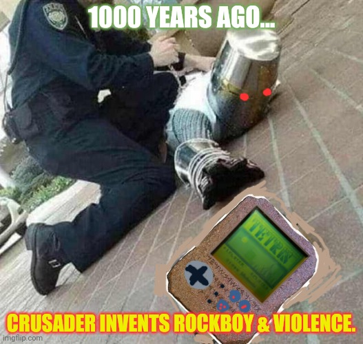 The first videogame |  1000 YEARS AGO... CRUSADER INVENTS ROCKBOY & VIOLENCE. | image tagged in arrested crusader reaching for book,videogames,violence | made w/ Imgflip meme maker