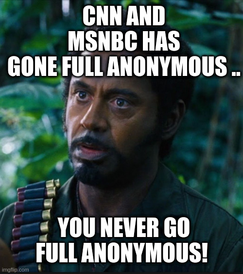cnn msnbc |  CNN AND MSNBC HAS GONE FULL ANONYMOUS .. YOU NEVER GO FULL ANONYMOUS! | image tagged in full retart,cnn,msnbc,fake news | made w/ Imgflip meme maker