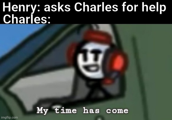The perfect plan |  Henry: asks Charles for help; Charles:; My time has come | image tagged in charles smug face,henry stickmin,charles,stickman,stick figure | made w/ Imgflip meme maker