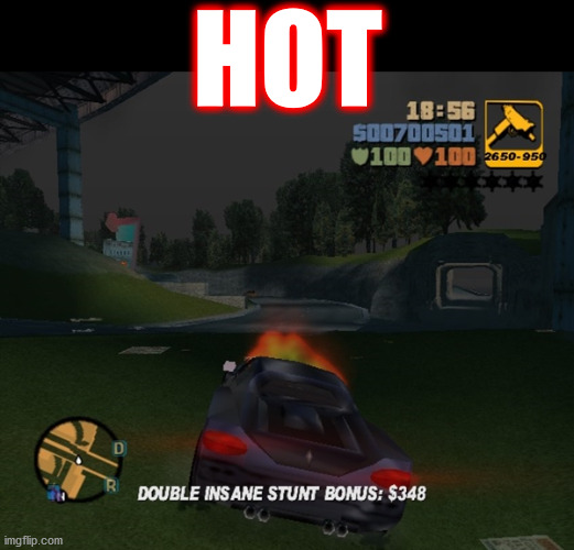 man on fire... |  HOT | image tagged in memes,gaming,gta,insane,hot,dope | made w/ Imgflip meme maker