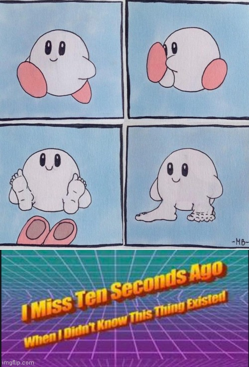 image tagged in memes,i miss ten seconds ago when i didn't know this thing existed,kirby with no shoes | made w/ Imgflip meme maker