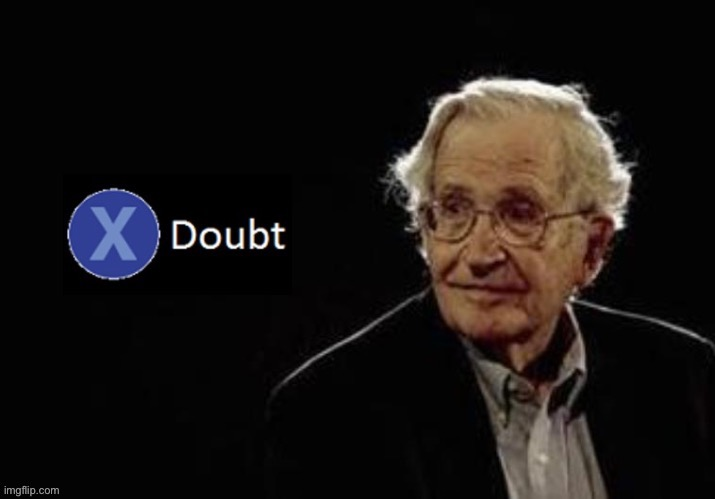 X doubt Chomsky | image tagged in x doubt chomsky,doubt,la noire press x to doubt,new template,custom template,leftist | made w/ Imgflip meme maker
