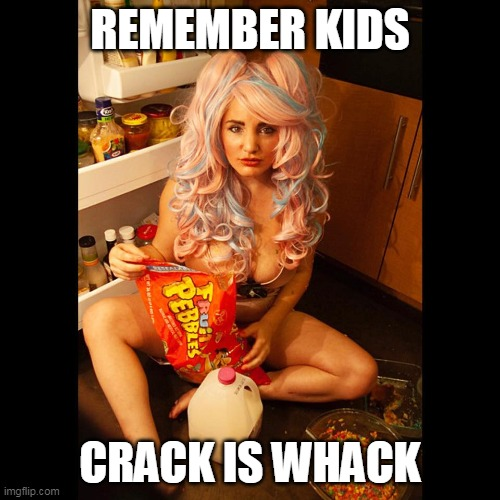 Crack is whack |  REMEMBER KIDS; CRACK IS WHACK | image tagged in fruity pebbles gone wrong,funny,crack,nasty,fruity pebbles | made w/ Imgflip meme maker