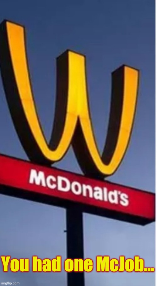 WacDonalds |  You had one McJob... | image tagged in mcdonalds,funny signs,fast food,sign fail | made w/ Imgflip meme maker