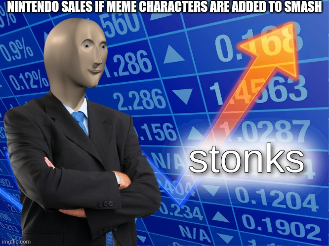 meme characters in smash |  NINTENDO SALES IF MEME CHARACTERS ARE ADDED TO SMASH | image tagged in stonks,nintendo,memes | made w/ Imgflip meme maker