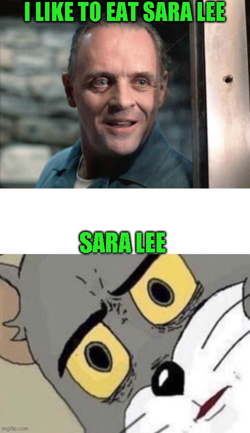 I LIKE TO EAT SARA LEE; SARA LEE | image tagged in hannibal lecter,me everyone else | made w/ Imgflip meme maker