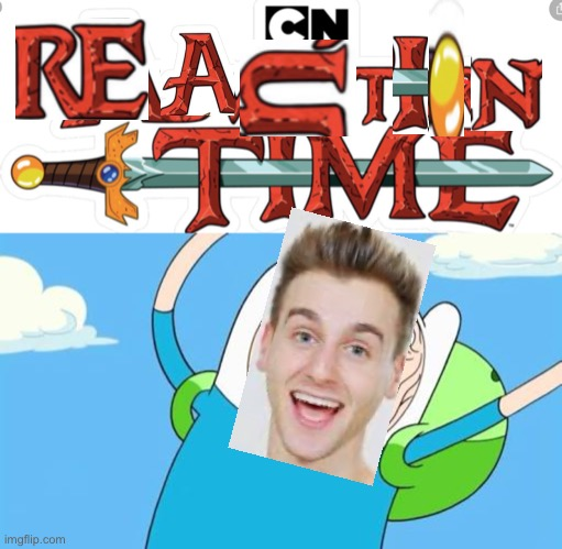 Reaction Time | image tagged in finn funny face,reaction,time,adventure time,sword,memes | made w/ Imgflip meme maker