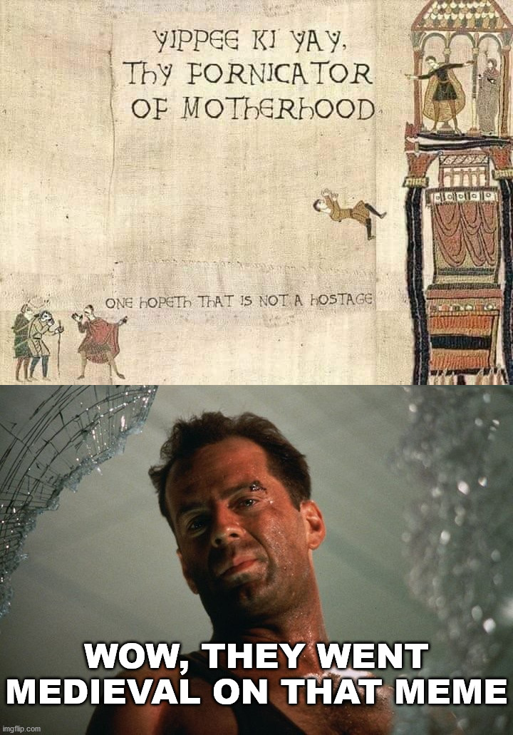 Die hard in medieval days. |  WOW, THEY WENT MEDIEVAL ON THAT MEME | image tagged in die hard,scene,fun stuff,john | made w/ Imgflip meme maker