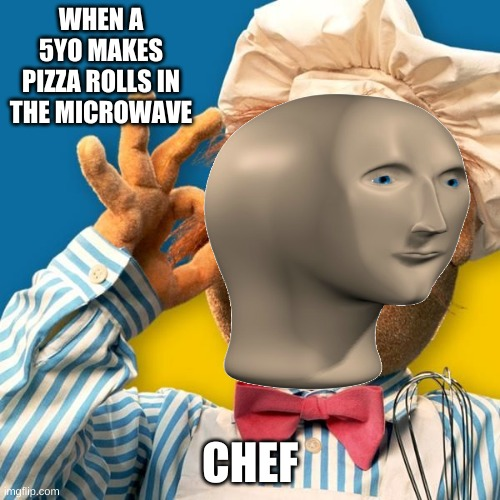 WHEN A 5YO MAKES PIZZA ROLLS IN THE MICROWAVE; CHEF | image tagged in stonks,chef,pizzarolls | made w/ Imgflip meme maker