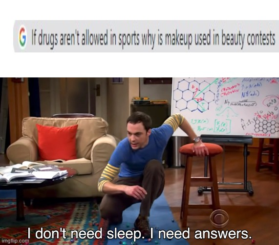 I Don't Need Sleep. I Need Answers | image tagged in i don't need sleep i need answers,memes | made w/ Imgflip meme maker