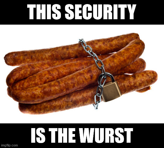 THIS SECURITY; IS THE WURST | made w/ Imgflip meme maker