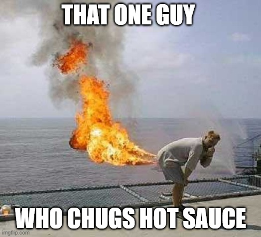 Darti Boy |  THAT ONE GUY; WHO CHUGS HOT SAUCE | image tagged in memes,darti boy | made w/ Imgflip meme maker