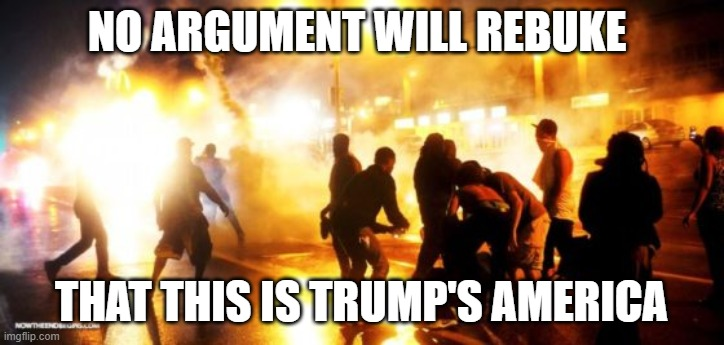 trump's america |  NO ARGUMENT WILL REBUKE; THAT THIS IS TRUMP'S AMERICA | image tagged in liberals,donald trump,dnc | made w/ Imgflip meme maker