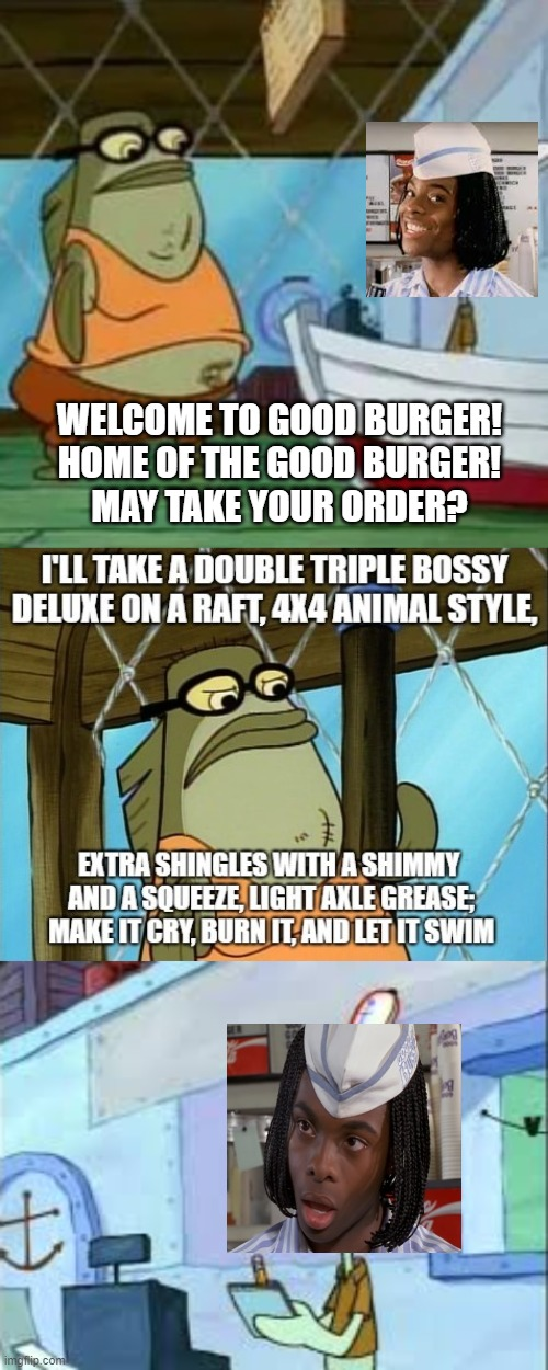 Bubble Bass at Good Burger |  WELCOME TO GOOD BURGER! HOME OF THE GOOD BURGER! MAY TAKE YOUR ORDER? | image tagged in good burger,spongebob,spongebob squarepants,nickelodeon,crossover,memes | made w/ Imgflip meme maker