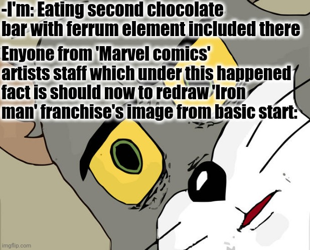 -New submissions you're could meet today, it's surely. |  -I'm: Eating second chocolate bar with ferrum element included there; Enyone from 'Marvel comics' artists staff which under this happened fact is should now to redraw 'Iron man' franchise's image from basic start: | image tagged in memes,unsettled tom,marvel cinematic universe,iron man,new meme,the fifth element | made w/ Imgflip meme maker