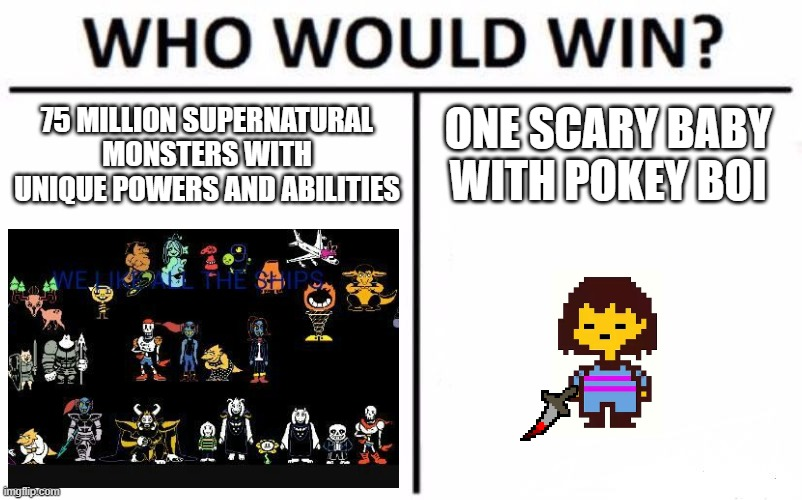 Who Would Win? Meme |  75 MILLION SUPERNATURAL MONSTERS WITH UNIQUE POWERS AND ABILITIES; ONE SCARY BABY WITH POKEY BOI | image tagged in memes,who would win | made w/ Imgflip meme maker
