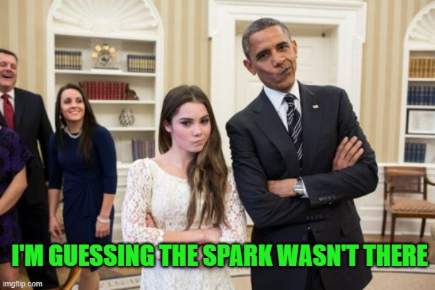 I'M GUESSING THE SPARK WASN'T THERE | image tagged in memes,maroney and obama not impressed | made w/ Imgflip meme maker