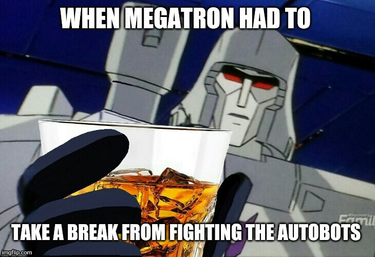 Megatron drinking | image tagged in megatron,drinking,alcohol,funny memes,transformers | made w/ Imgflip meme maker